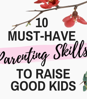 Must-Have Parenting Skills to raise good kids