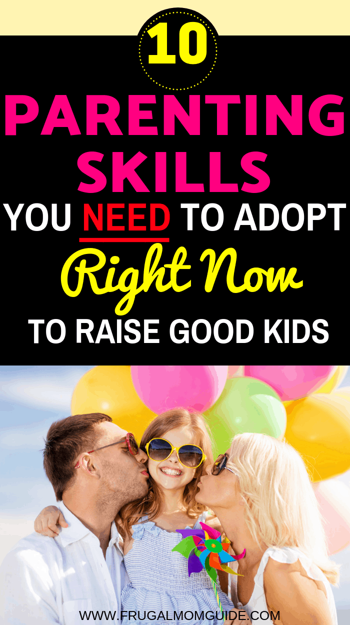 Parenting Skills every Parent Needs to Raise good kids. These parenting tips will help make motherhood (and fatherhood) easier. #parenting