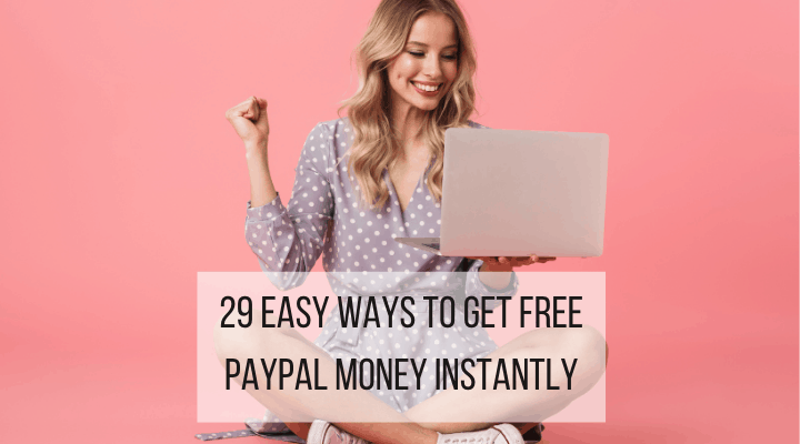 29 Ways To Get Free Paypal Money Instantly No Surveys In 2021